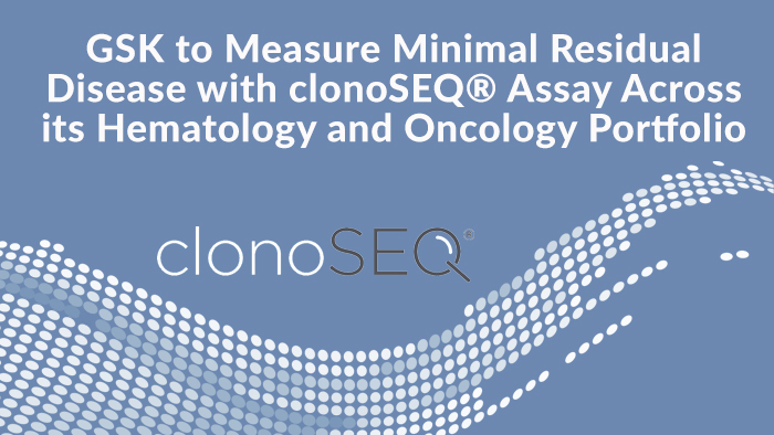 GSK to Measure Minimal Residual Disease with clonoSEQ, Adaptive Biotechnologies' next-generation sequencing assay